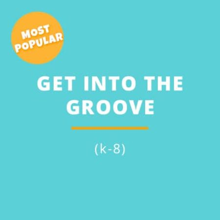 Get into the Groove (k – 8)